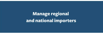 Manage regional and national importers